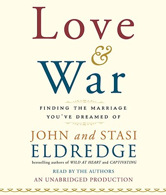 Love and War: Finding the Marriage You've Dreamed Of Cover Image