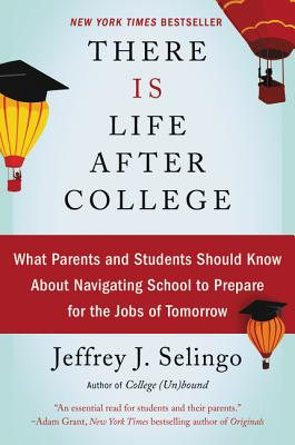 There Is Life After College: What Parents and Students Should Know About Navigating School to Prepare for the Jobs of Tomorrow Cover Image