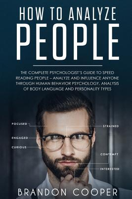How to Analyze People: The Complete Psychologist's Guide to Speed Reading People - Analyze and Influence Anyone through Human Behavior Psycho Cover Image