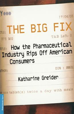 The Big Fix: How The Pharmaceutical Industry Rips Off American Consumers Cover Image