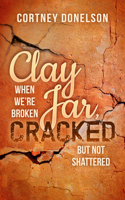 Clay Jar, Cracked: When We Are Broken But Not Shattered (Morgan James Faith) Cover Image