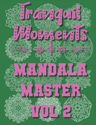Tranquil Moments - Mandala Master Vol 2: 50 Challenging Designs Cover Image