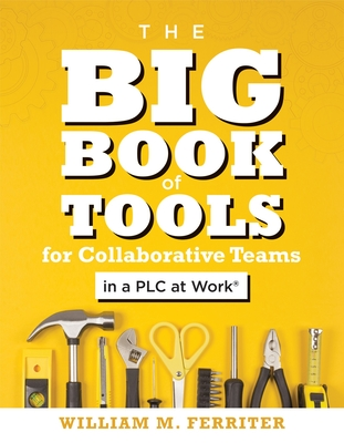 The Big Book of Tools for Collaborative Teams in a Plc at Work(r): (an Explicitly Structured Guide for Team Learning and Implementing Collaborative Pl Cover Image