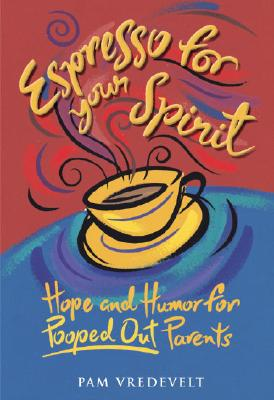Espresso for Your Spirit: Hope and Humor for Pooped-Out Parents Cover Image