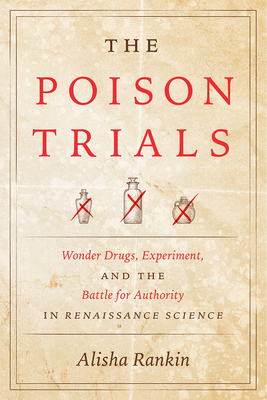 The Poison Trials: Wonder Drugs, Experiment, and the Battle for Authority in Renaissance Science (Synthesis) Cover Image
