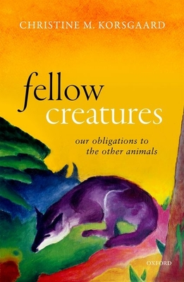 Fellow Creatures: Our Obligations to the Other Animals Cover Image