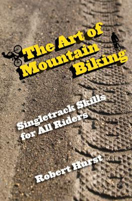 The Art of Mountain Biking: Singletrack Skills for All Riders Cover Image