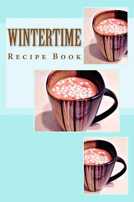 Wintertime Recipe Book: Keep Your Recipes Organized Cover Image