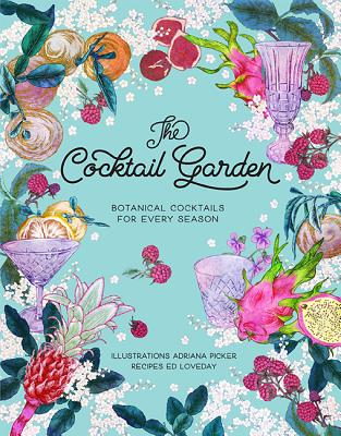 The Cocktail Garden: Botanical Cocktails for Every Season Cover Image