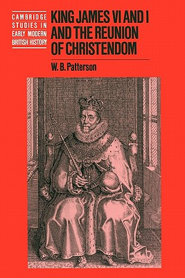 King James VI and I and the Reunion of Christendom (Cambridge Studies in Early Modern British History) Cover Image
