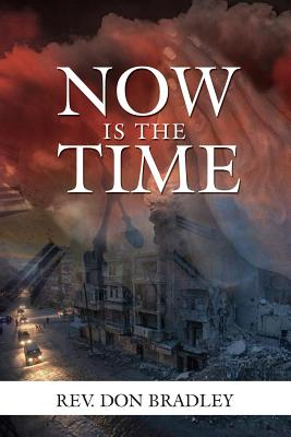 Now Is the Time - A Call to Action for the Procrastinating Christian Cover Image