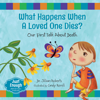 What Happens When a Loved One Dies?: Our First Talk about Death (Just Enough) Cover Image
