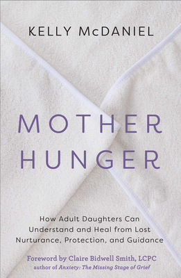 Mother Hunger: How Adult Daughters Can Understand and Heal from Lost Nurturance, Protection, and Guidance Cover Image