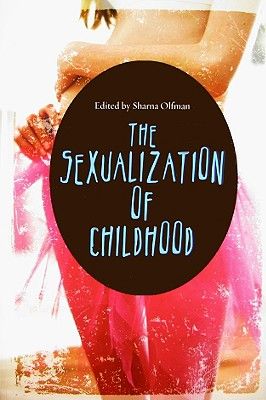 The Sexualization of Childhood (Childhood in America) Cover Image