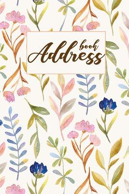 Address Book: Watercolor Flower - Address Book For Women - an Alphabetical Over 400+ For Record and Organizer (Portable Size 6x9) - Cover Image