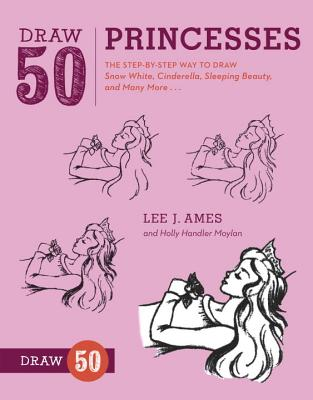 Draw 50 Princesses: The Step-By-Step Way to Draw Snow White, Cinderella, Sleeping Beauty, and Many More... Cover Image