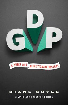 Gdp: A Brief But Affectionate History - Revised and Expanded Edition Cover Image