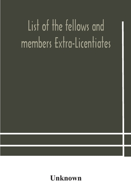 List of the fellows and members Extra-Licentiates and Licentiates of the royal college of Physicians of London Cover Image