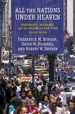 All the Nations Under Heaven: Immigrants, Migrants, and the Making of New York, Revised Edition Cover Image