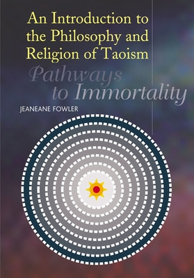An Introduction to the Philosophy and Religion of Taoism: Pathways to Immortality Cover Image