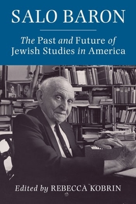 Salo Baron: The Past and Future of Jewish Studies in America cover