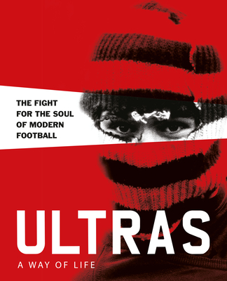 Ultras. a Way of Life. the Fight for the Soul of Modern Football (Two Finger Salute) Cover Image