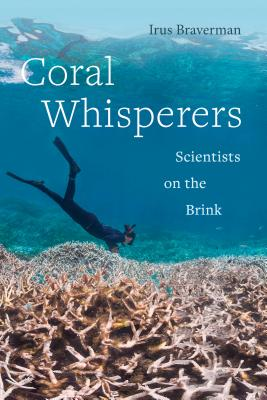 Coral Whisperers: Scientists on the Brink (Critical Environments: Nature, Science, and Politics #3) Cover Image