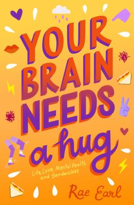 Your Brain Needs a Hug: Life, Love, Mental Health, and Sandwiches Cover Image