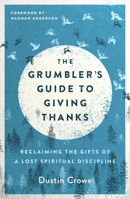 The Grumbler's Guide to Giving Thanks: Reclaiming the Gifts of a Lost Spiritual Discipline Cover Image
