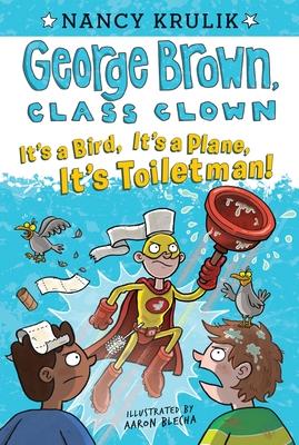 It's a Bird, It's a Plane, It's Toiletman! #17 (George Brown, Class Clown #17) Cover Image