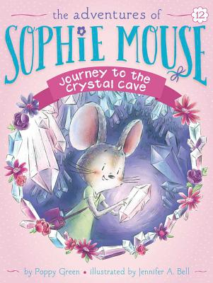 Journey to the Crystal Cave (The Adventures of Sophie Mouse #12) Cover Image