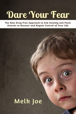 Dare Your Fear: The New Drug-Free Approach to End Anxiety and Panic Attacks to Recover and Regain Control of Your Life Cover Image