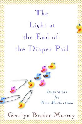 The Light at the End of the Diaper Pail: Inspiration for New Motherhood Cover Image