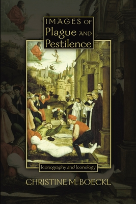 Images of Plague and Pestilence: Iconography and Iconology (Sixteenth Century Essays & Studies #53) Cover Image