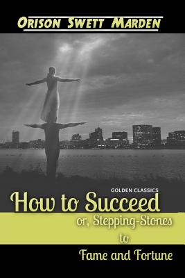How to Succeed or, Stepping-Stones to Fame and Fortune (Golden Classics #23) Cover Image