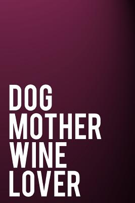 Dog Mother Wine Lover: 110-Page Funny Sarcastic 6 Cover Image