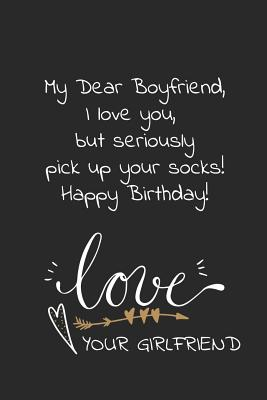 My dear boyfriend I love you but seriously pick up your socks Happy birthday: Naughty cheeky notebook birthday wish for boyfriend from girlfriend. Per Cover Image