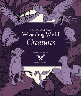 J.K. Rowling's Wizarding World: Magical Film Projections: Creatures Cover Image