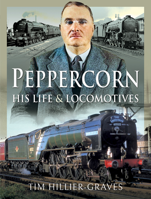 Peppercorn, His Life and Locomotives Cover Image
