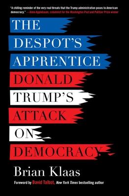 The Despot's Apprentice: Donald Trump's Attack on Democracy Cover Image