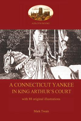 A Connecticut Yankee in King Arthur's Court - with 88 original illustrations Cover Image