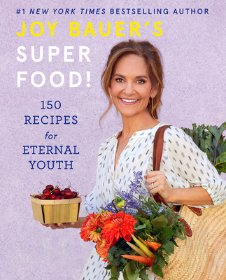 Joy Bauer's Superfood!: 150 Recipes for Eternal Youth Cover Image