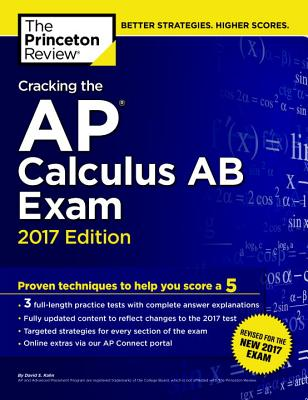 Cracking the AP Calculus AB Exam, 2017 Edition: Proven Techniques to Help You Score a 5 (College Test Preparation) Cover Image