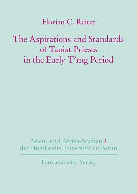The Aspirations and Standards of Taoist Priests in the Early T'Ang Period (Asien- Und Afrika-Studien der Humboldt-Universitat Zu Berlin #1) Cover Image