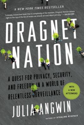 Dragnet Nation: A Quest for Privacy, Security, and Freedom in a World of Relentless Surveillance Cover Image