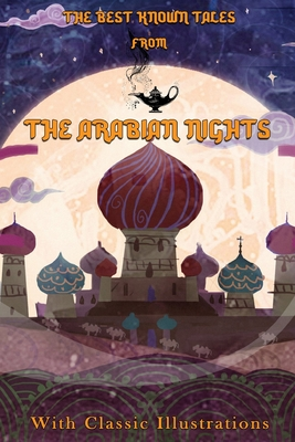 The Arabian Nights: Their Best Known Tales: With Classic Illustrated Cover Image