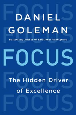 Focus: The Hidden Driver of Excellence (Hardcover) By Daniel Goleman, PhD