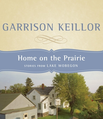 Home on the Prairie: Stories from Lake Wobegon Cover Image