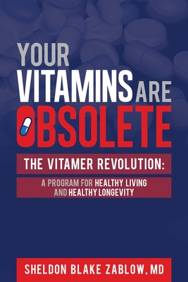 Your Vitamins are Obsolete: The Vitamer Revolution: A Program for Healthy Living and Healthy Longevity Cover Image