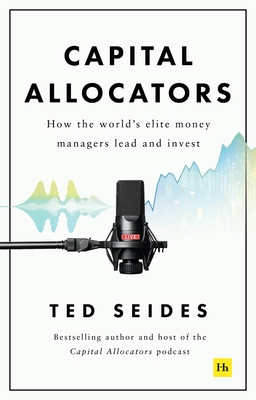 Capital Allocators: How the World's Elite Money Managers Lead and Invest Cover Image